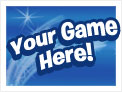 Your game here!